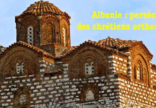 Albanie : la persécution des chrétiens orthodoxes s'accroît