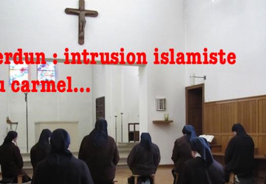Verdun : intrusion islamiste dans le carmel !