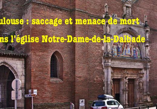 Toulouse : saccage et menace de mort dans l'église Notre-Dame-de-la-Dalbade