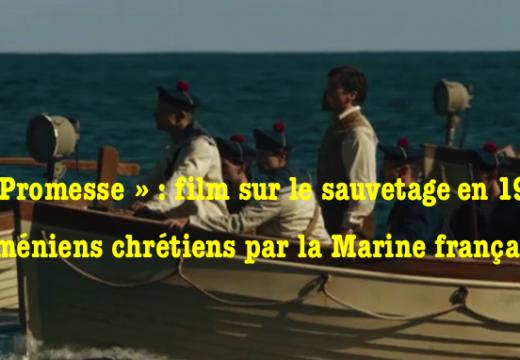 « La Promesse » : quand la Marine française sauvait des chrétiens arméniens