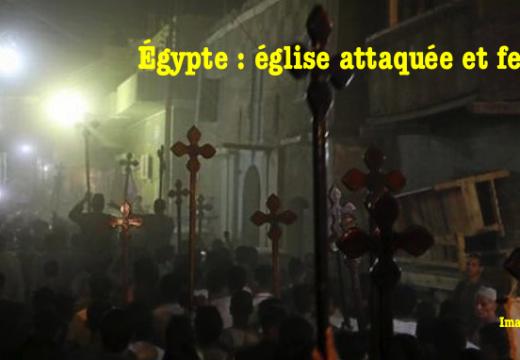 Égypte : une église attaquée par des musulmans et fermée par la police