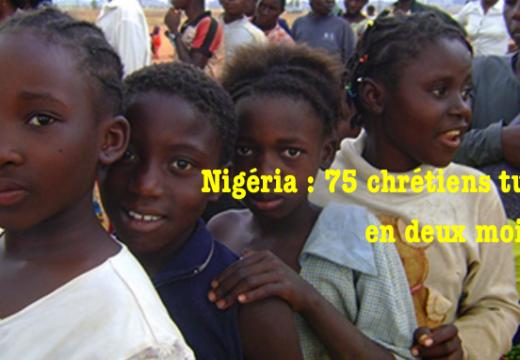 Nigéria : 75 chrétiens tués en deux mois !