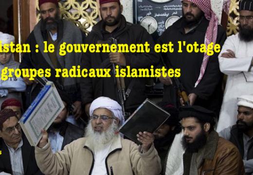 Pakistan : le gouvernement est l'otage des groupes islamistes