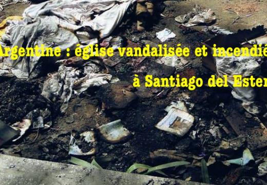 Argentine : église vandalisée et incendiée à Santiago del Estero