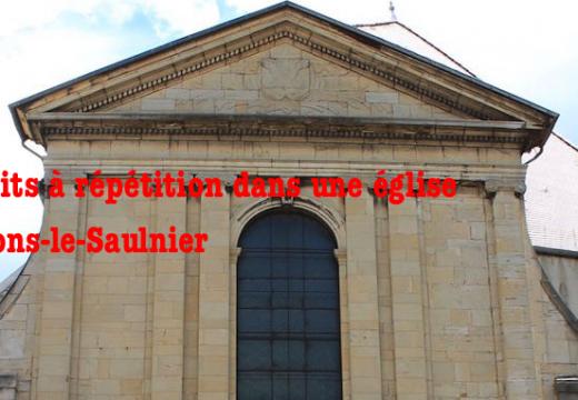 Lons-le-Saulnier : méfaits à répétition dans l'église des Cordeliers
