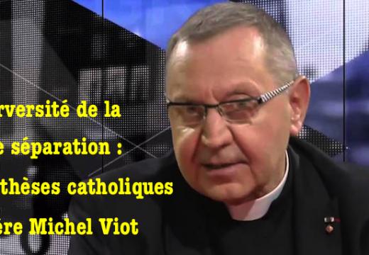 Perversité de la Loi de séparation : quatre thèses catholique du Père Michel Viot