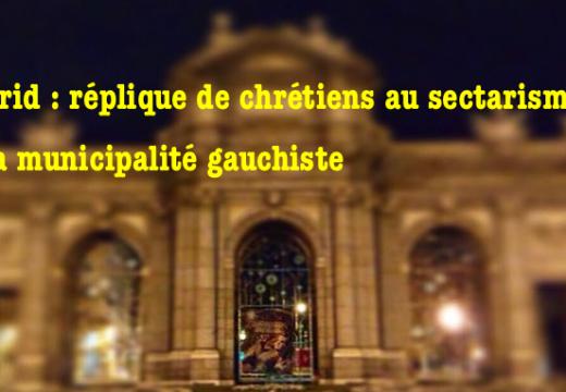 Madrid : des chrétiens réagissent à la christianophobie de la municipalité