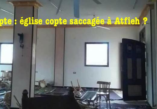 Égypte : une église copte saccagée à Atfieh ?