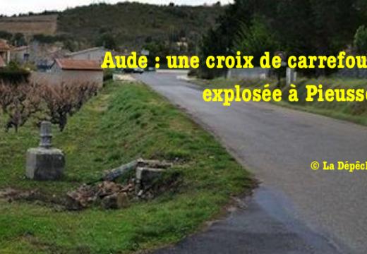 Aude : une croix de carrefour pulvérisée à Pieusse