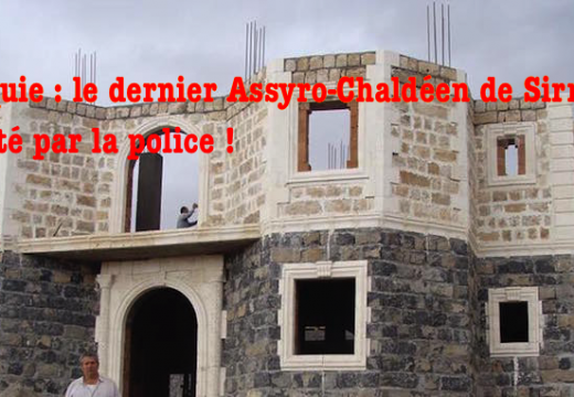 Turquie : le dernier Assyro‐Chaldéen de Sirnak arrêté par la police !