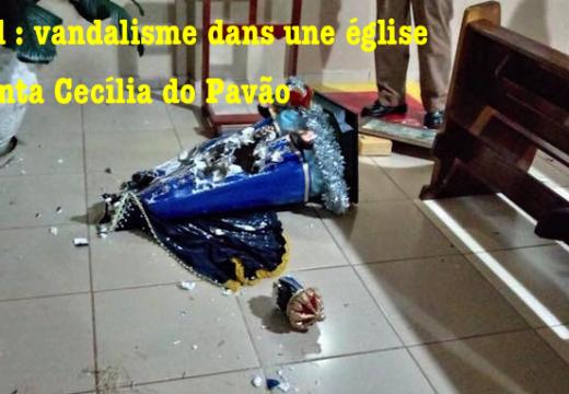 Brésil : vandalisme dans une église de Santa Cecília do Pavão