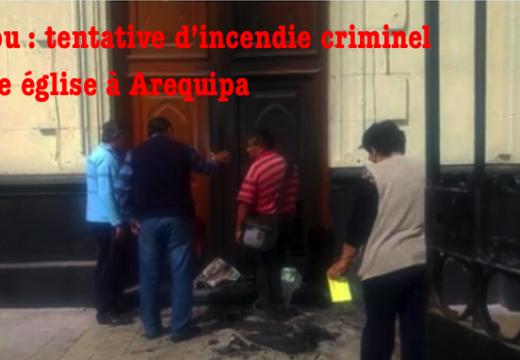 Pérou : tentative d'incendie d'une église à Arequipa