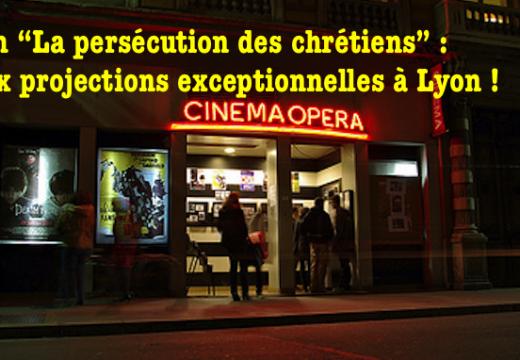 """Film """"La persécution des chrétiens"""" : projections exceptionnelles à Lyon"""