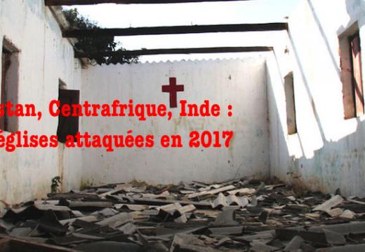 Pakistan, Centrafrique, Inde : 359 églises attaquées en 2017