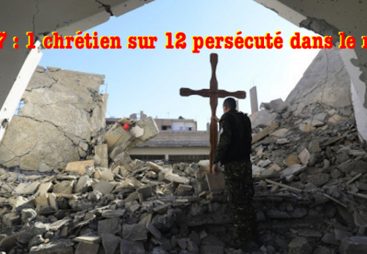 2017 : 1 chrétien sur 12 persécuté dans le monde !