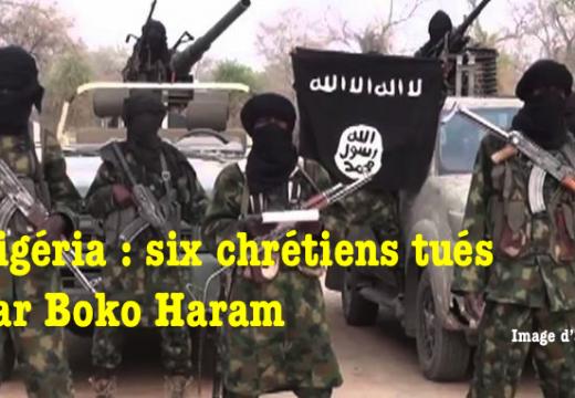 Nigéria : six chrétiens tués par Boko Haram