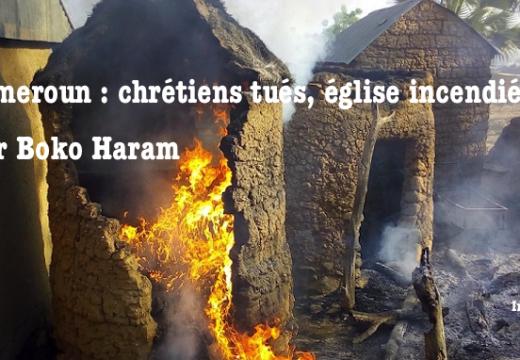 Cameroun : chrétiens tués, église incendiée par Boko Haram