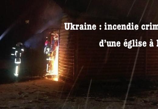 Ukraine : incendie criminel d'une église à Lvov