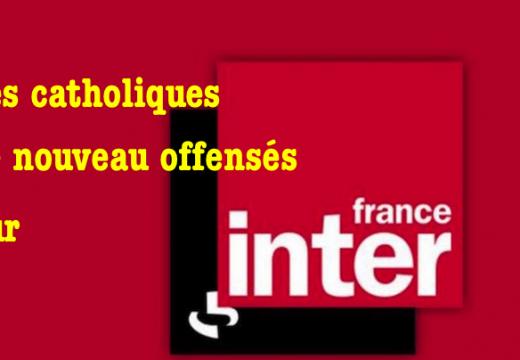 Les catholiques une fois de plus offensés sur France Inter