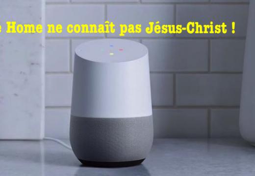 Vidéo : Google Home ne connaît pas Jésus-Christ !