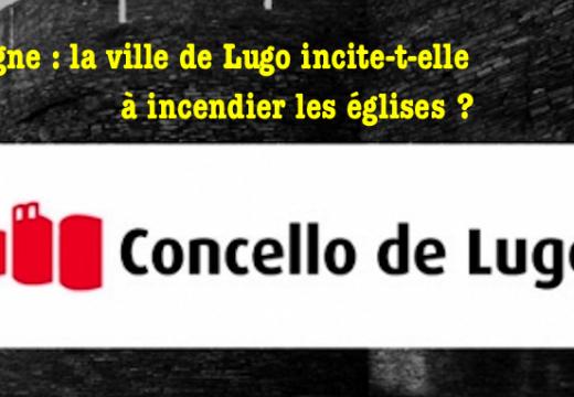 Espagne : la municipalité de Lugo incite-t-elle à brûler les églises ?