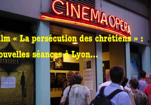 Film « La persécution des chrétiens » : nouvelles projections à Lyon