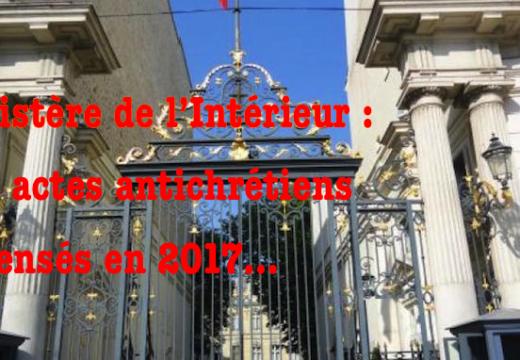 Ministère de l'Intérieur : 878 actes de christianophobie en France en 2017…