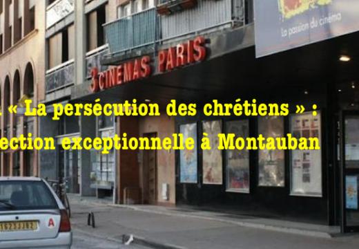 Film « La persécution des chrétiens » : projection exceptionnelle à Montauban