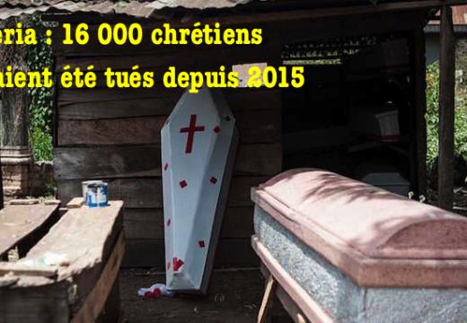 Nigéria : 16 000 chrétiens auraient été tués ces trois dernières années