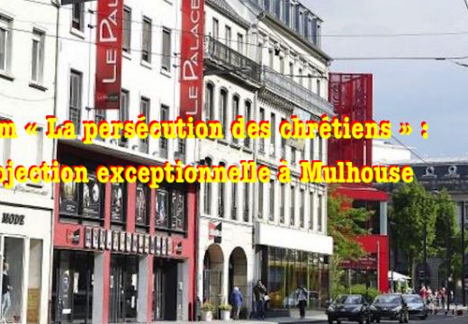 Film « La persécution des chrétiens » : projection exceptionnelle à Mulhouse