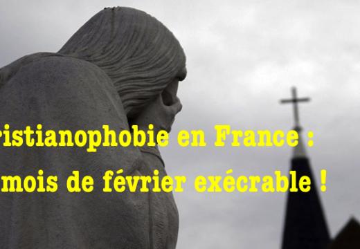 Christianophobie en France : un mois de février exécrable…