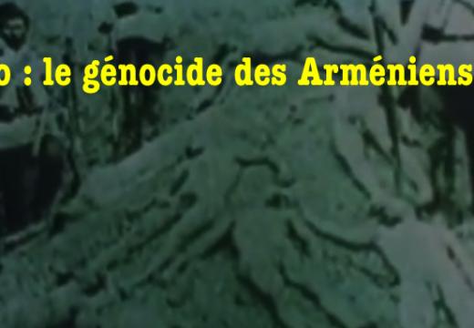 Vidéo : le génocide des Arméniens…