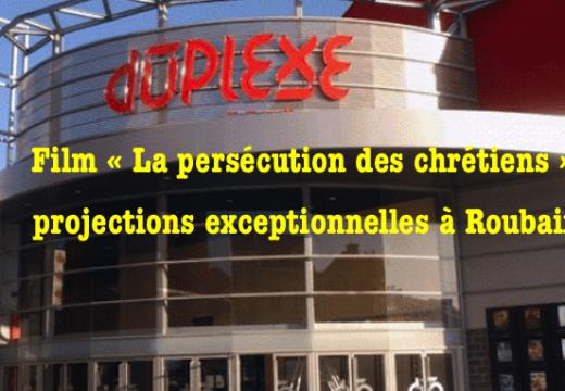 Film « La persécution des chrétiens » : projections exceptionnelles à Roubaix