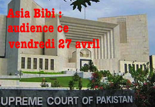 Asia Bibi : audience à la Cour suprême ce vendredi 27 avril !