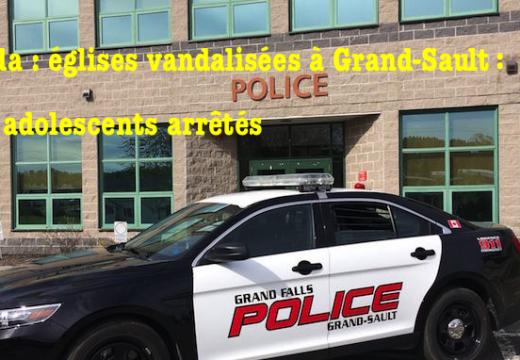 Églises vandalisées à Grand-Sault : deux adolescents arrêtés