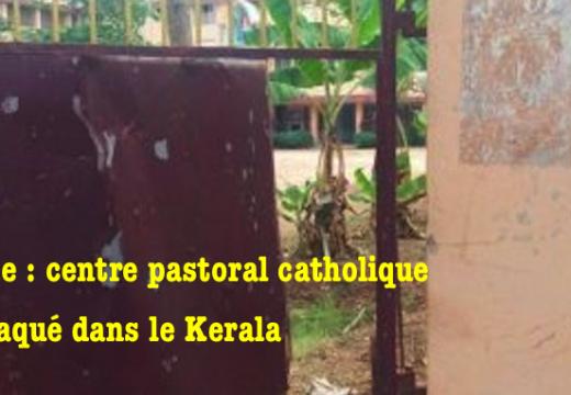 Inde : un centre pastoral catholique attaqué dans le Kerala