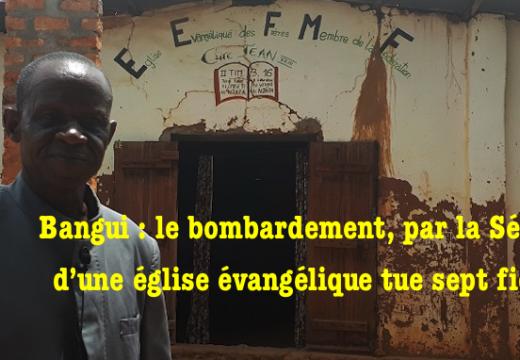 Centrafrique : église protestante bombardée par la Séléka à Bangui