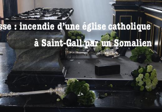 Suisse : église incendiée et vandalisée par un Somalien à Saint Gall