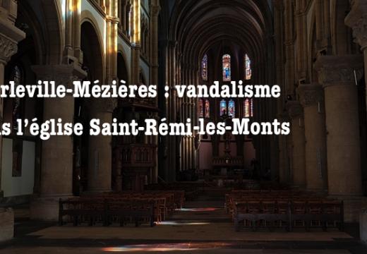 Charleville-Mézières : actes de vandalisme dans l'église Saint-Rémi-des-Monts