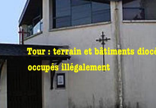 Tours : terrain et bâtiments diocésains illégalement occupés