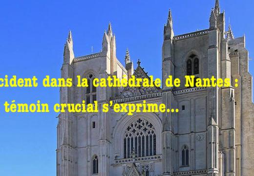 Cathédrale de Nantes : un témoin crucial s'exprime…
