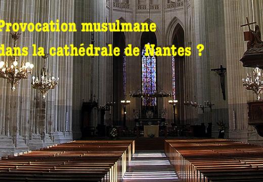 Provocation musulmane dans la cathédrale de Nantes ?