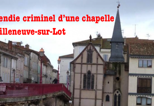 Villeneuve-sur-Lot : incendie volontaire d'une chapelle