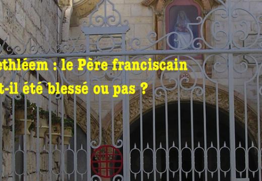 Bethléem : le Père Franciscain a t il été blessé ou pas ?