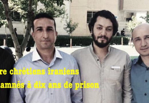 Quatre chrétiens iraniens vont passer dix ans en prison