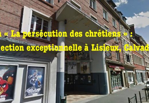 Film « La persécution des chrétiens » : nouvelle projection à Lisieux