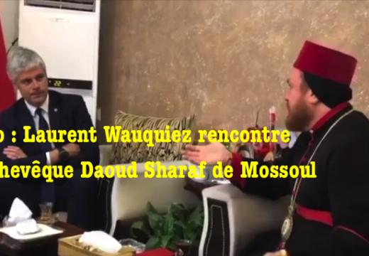 Vidéo : Laurent Wauquiez et l'archevêque syriaque orthodoxe de Mossoul